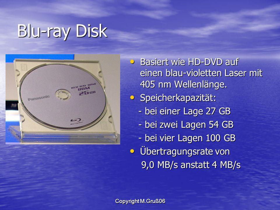Copyright M.Gruß06 Blu-ray Disk Basiert wie HD-DVD auf einen blau-violetten Laser mit 405 nm Wellenlänge.