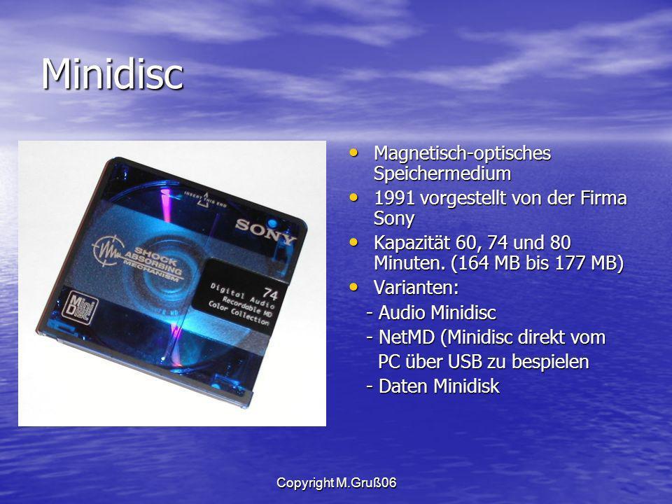 Copyright M.Gruß06 Minidisc Magnetisch-optisches Speichermedium Magnetisch-optisches Speichermedium 1991 vorgestellt von der Firma Sony 1991 vorgestellt von der Firma Sony Kapazität 60, 74 und 80 Minuten.