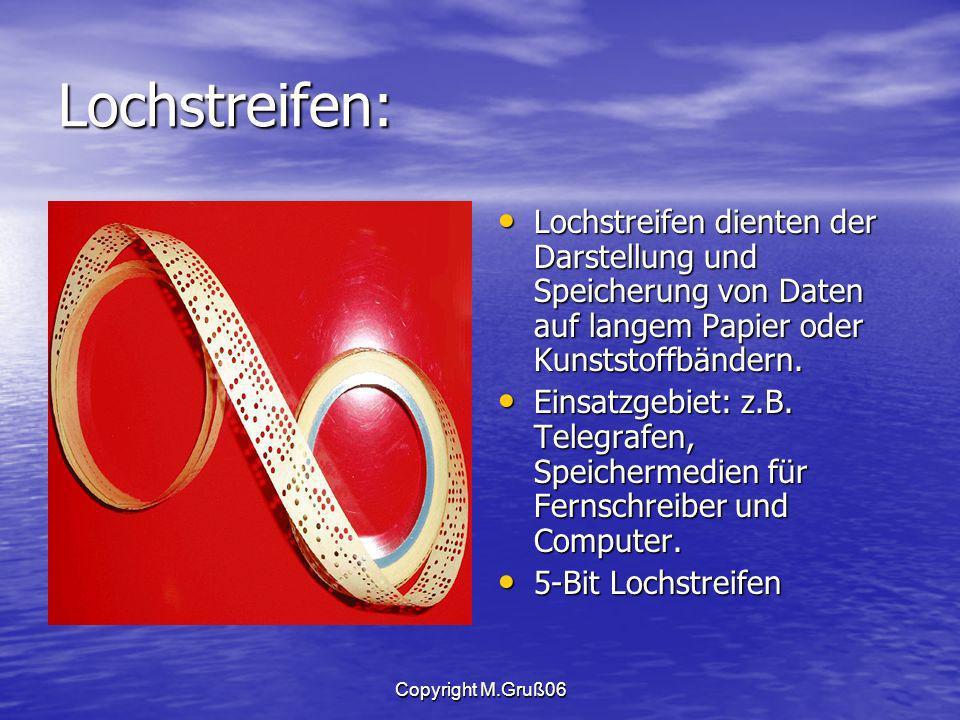 Copyright M.Gruß06 Lochstreifen: Lochstreifen dienten der Darstellung und Speicherung von Daten auf langem Papier oder Kunststoffbändern.