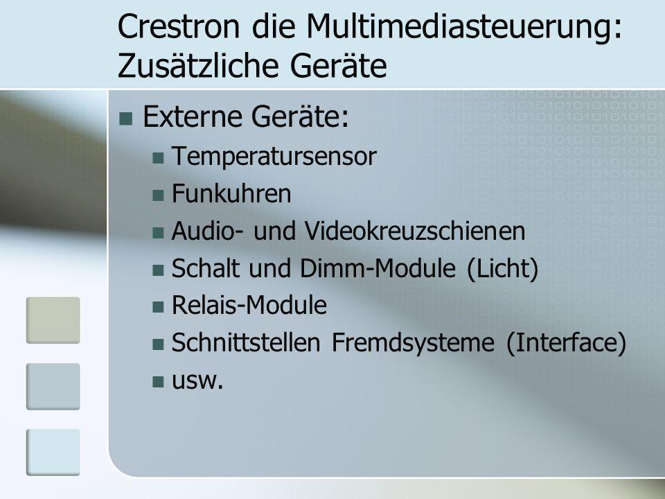 Crestron die Multimediasteuerung: Zusätzliche Geräte Externe Geräte: Temperatursensor Funkuhren Audio- und Videokreuzschienen Schalt und Dimm-Module (