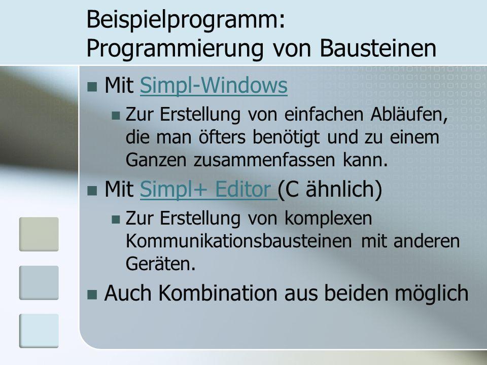 Beispielprogramm: Programmierung von Bausteinen Mit Simpl-WindowsSimpl-Windows Zur Erstellung von einfachen Abläufen, die man öfters benötigt und zu e