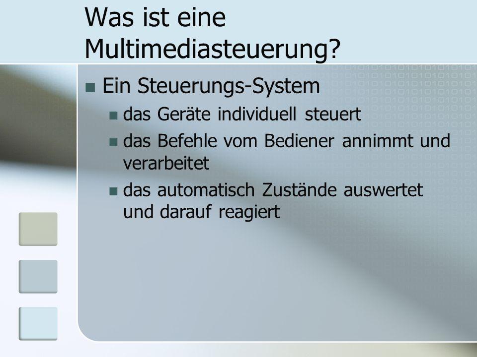 Was ist eine Multimediasteuerung? Ein Steuerungs-System das Geräte individuell steuert das Befehle vom Bediener annimmt und verarbeitet das automatisc
