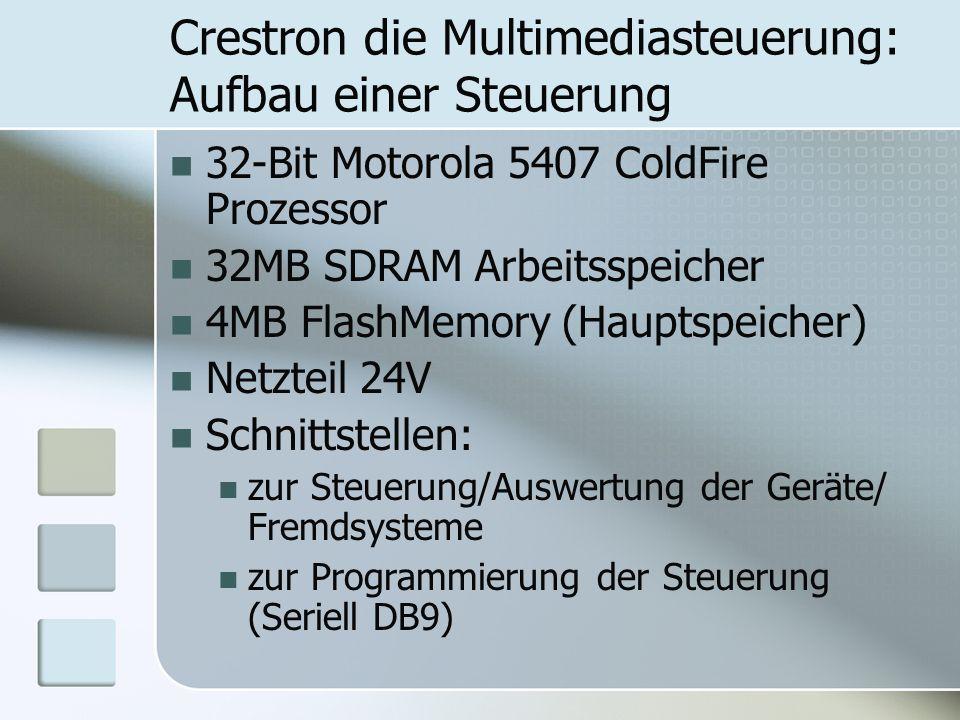 Crestron die Multimediasteuerung: Aufbau einer Steuerung 32-Bit Motorola 5407 ColdFire Prozessor 32MB SDRAM Arbeitsspeicher 4MB FlashMemory (Hauptspei