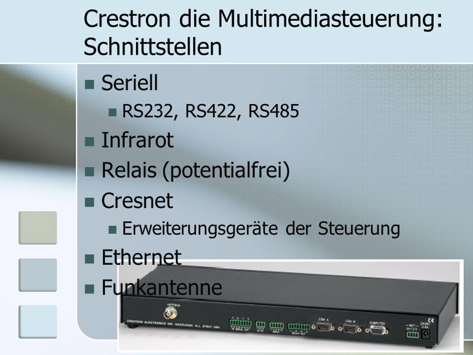 Crestron die Multimediasteuerung: Schnittstellen Seriell RS232, RS422, RS485 Infrarot Relais (potentialfrei) Cresnet Erweiterungsgeräte der Steuerung