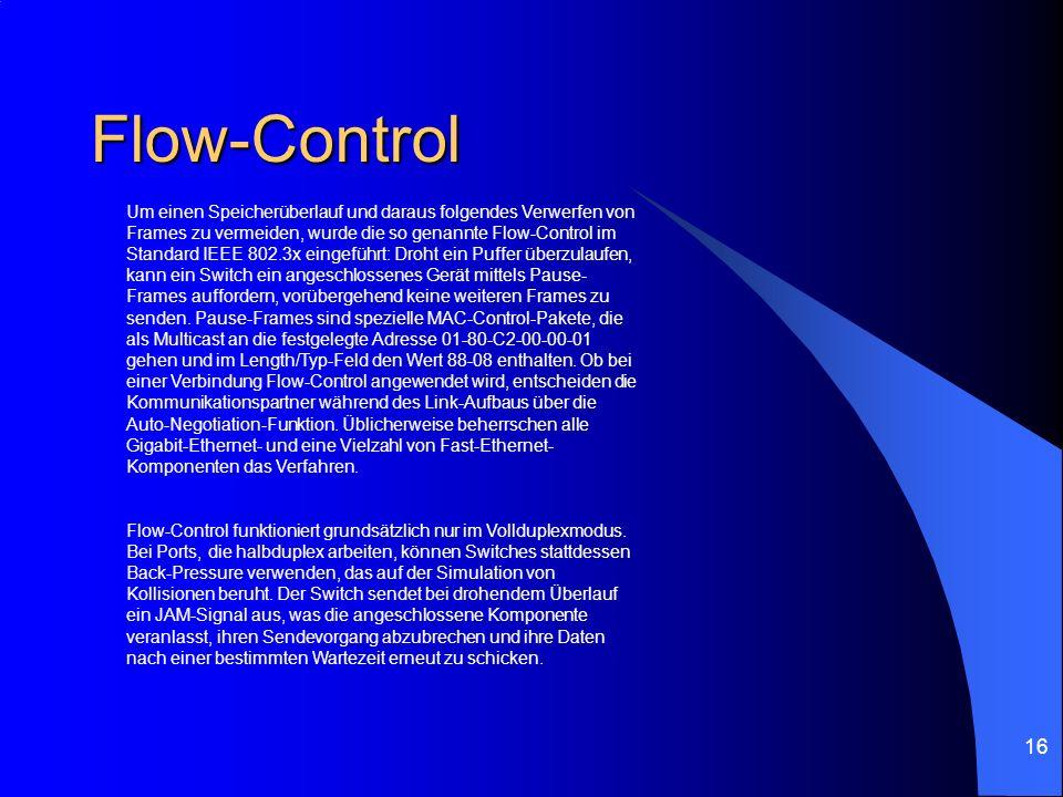 16 Flow-Control Um einen Speicherüberlauf und daraus folgendes Verwerfen von Frames zu vermeiden, wurde die so genannte Flow-Control im Standard IEEE