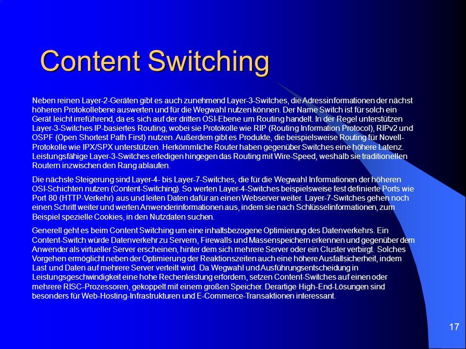 17 Content Switching Neben reinen Layer-2-Geräten gibt es auch zunehmend Layer-3-Switches, die Adressinformationen der nächst höheren Protokollebene a