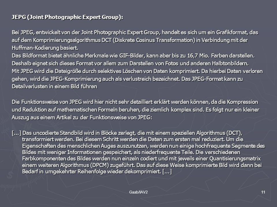 Gaab/IAV211 JEPG (Joint Photographic Expert Group): Bei JPEG, entwickelt von der Joint Photographic Expert Group, handelt es sich um ein Grafikformat,