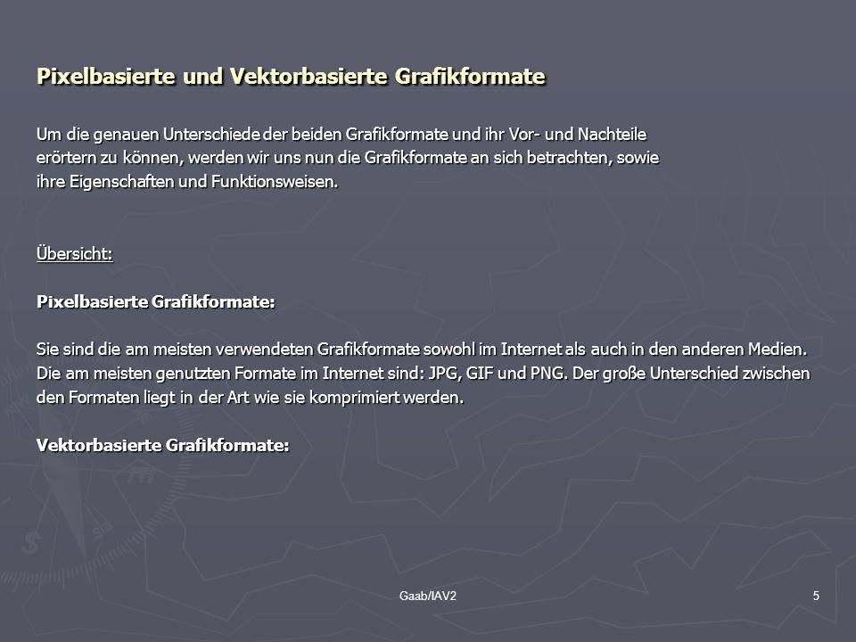 Gaab/IAV25 Pixelbasierte und Vektorbasierte Grafikformate Um die genauen Unterschiede der beiden Grafikformate und ihr Vor- und Nachteile erörtern zu