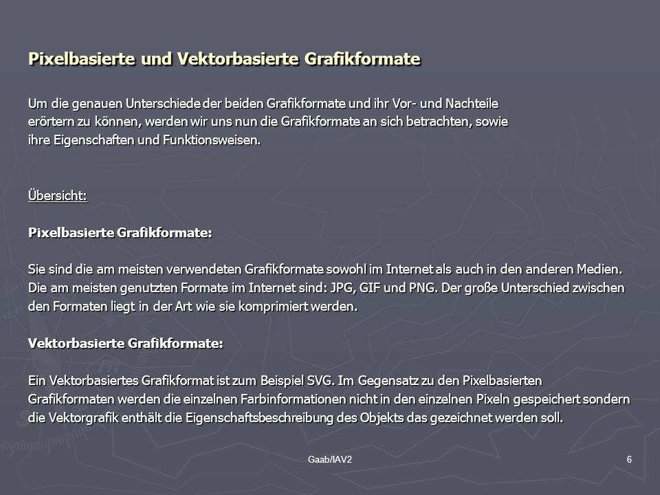 Gaab/IAV26 Pixelbasierte und Vektorbasierte Grafikformate Um die genauen Unterschiede der beiden Grafikformate und ihr Vor- und Nachteile erörtern zu