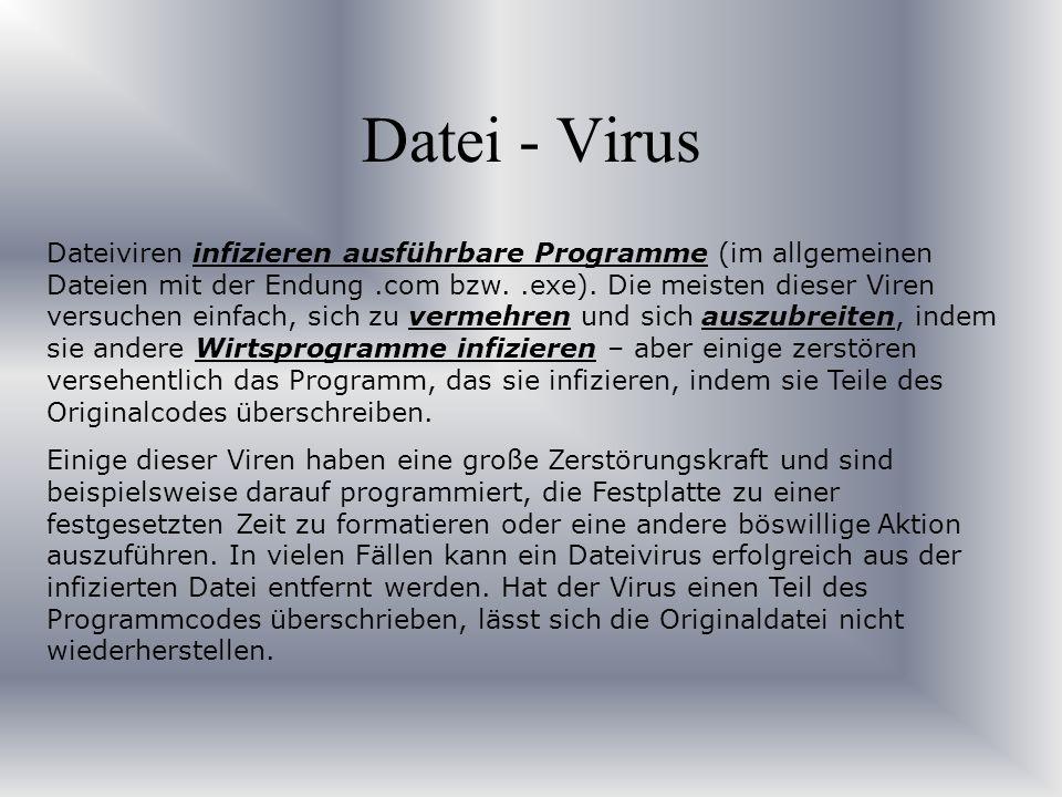 Datei - Virus Dateiviren infizieren ausführbare Programme (im allgemeinen Dateien mit der Endung.com bzw..exe). Die meisten dieser Viren versuchen ein