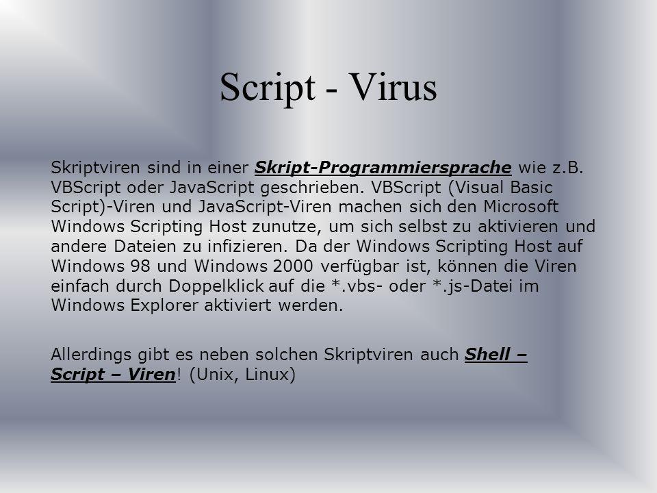 Script - Virus Skriptviren sind in einer Skript-Programmiersprache wie z.B. VBScript oder JavaScript geschrieben. VBScript (Visual Basic Script)-Viren