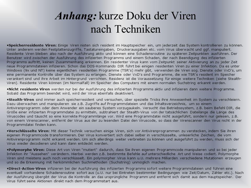 Anhang: kurze Doku der Viren nach Techniken Speicherresidente Viren: Einige Viren nisten sich resident im Hauptspeicher ein, um jederzeit das System k