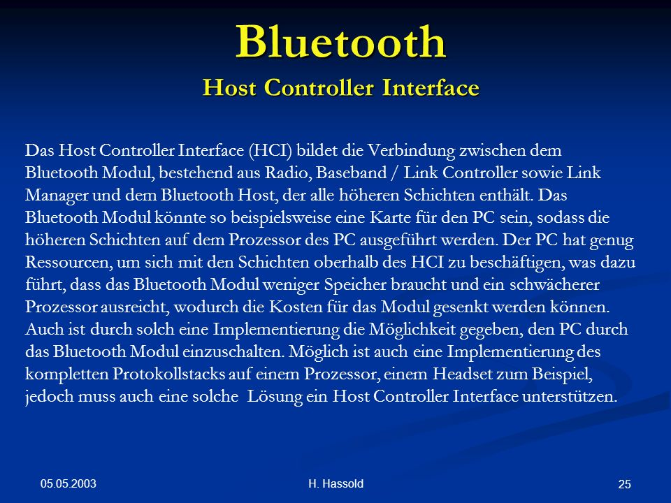 05.05.2003 H. Hassold 25 Bluetooth Host Controller Interface Das Host Controller Interface (HCI) bildet die Verbindung zwischen dem Bluetooth Modul, b