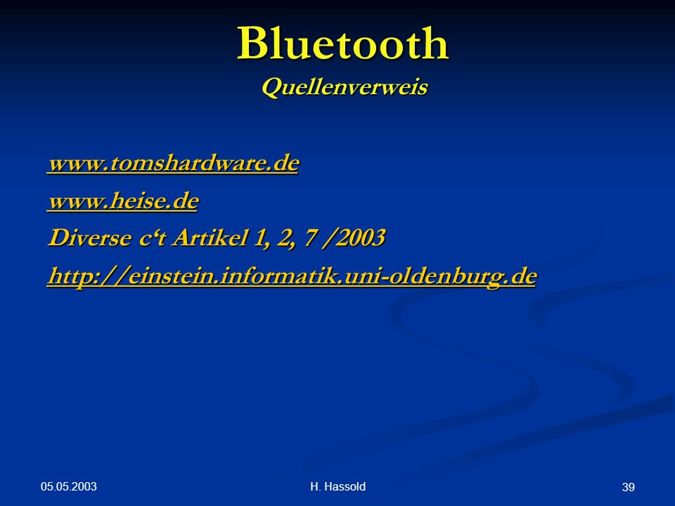 05.05.2003 H. Hassold 39 Bluetooth Quellenverweis www.tomshardware.de www.heise.de Diverse ct Artikel 1, 2, 7 /2003 http://einstein.informatik.uni-old
