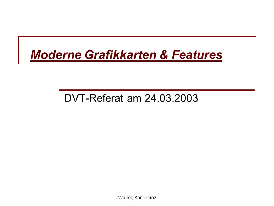 Maurer, Karl-Heinz Moderne Grafikkarten & Features DVT-Referat am 24.03.2003