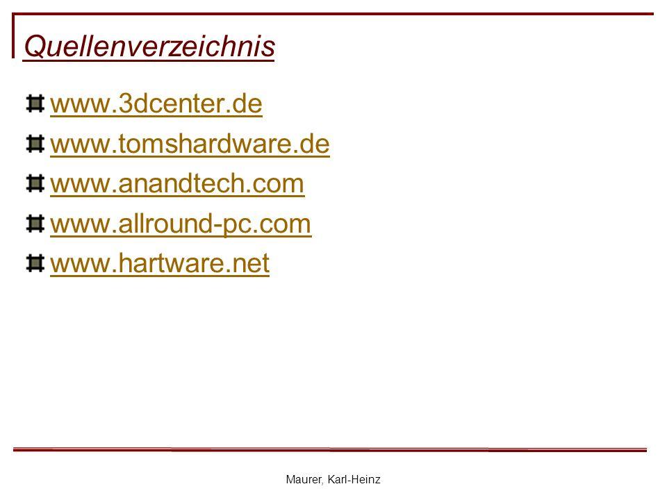 Maurer, Karl-Heinz Quellenverzeichnis www.3dcenter.de www.tomshardware.de www.anandtech.com www.allround-pc.com www.hartware.net