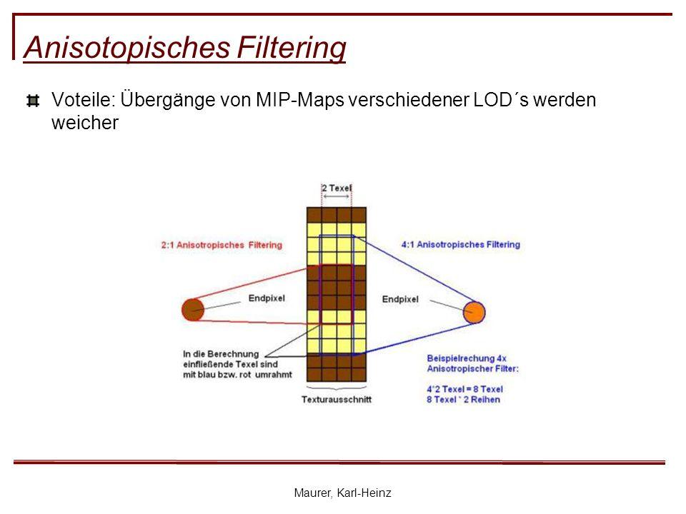 Maurer, Karl-Heinz Anisotopisches Filtering Voteile: Übergänge von MIP-Maps verschiedener LOD´s werden weicher