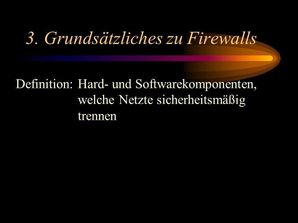 3. Grundsätzliches zu Firewalls Definition: Hard- und Softwarekomponenten, welche Netzte sicherheitsmäßig trennen