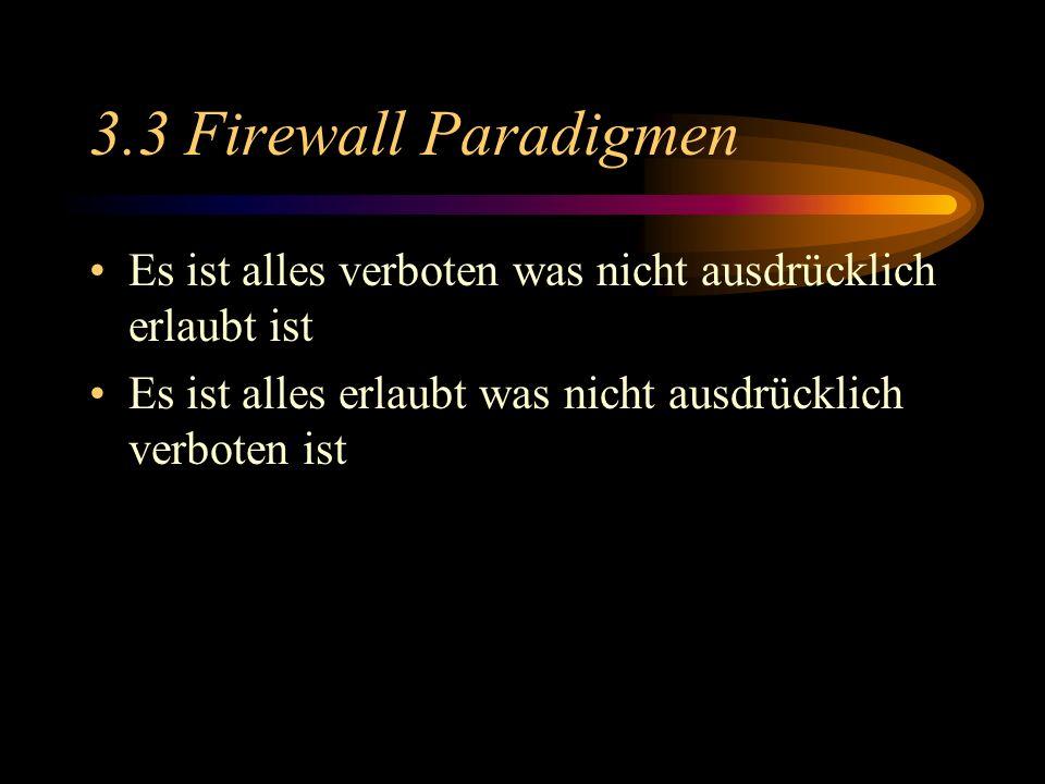 3.3 Firewall Paradigmen Es ist alles verboten was nicht ausdrücklich erlaubt ist Es ist alles erlaubt was nicht ausdrücklich verboten ist
