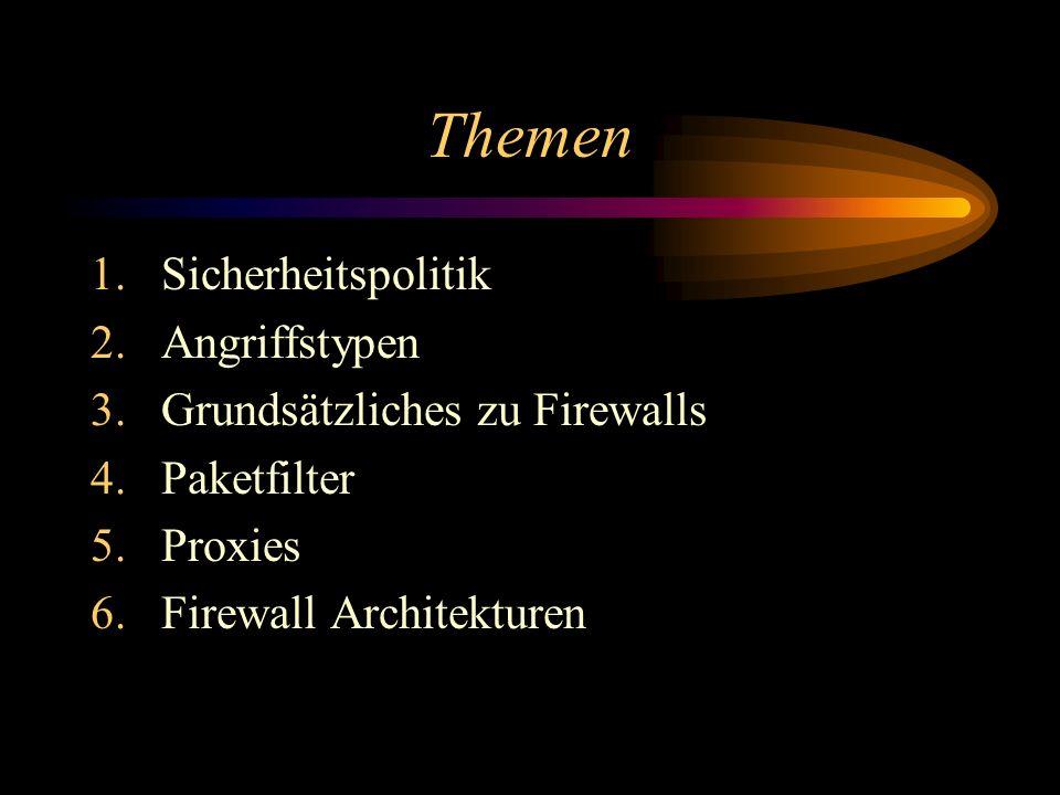 Themen 1.Sicherheitspolitik 2.Angriffstypen 3.Grundsätzliches zu Firewalls 4.Paketfilter 5.Proxies 6.Firewall Architekturen