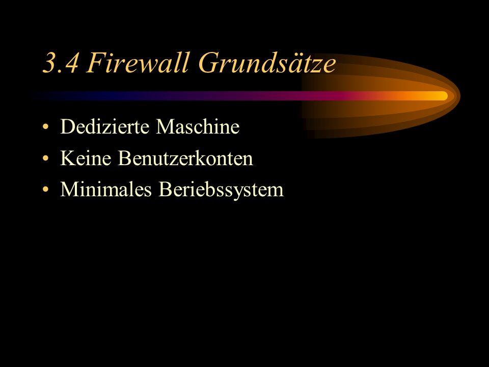 3.4 Firewall Grundsätze Dedizierte Maschine Keine Benutzerkonten Minimales Beriebssystem