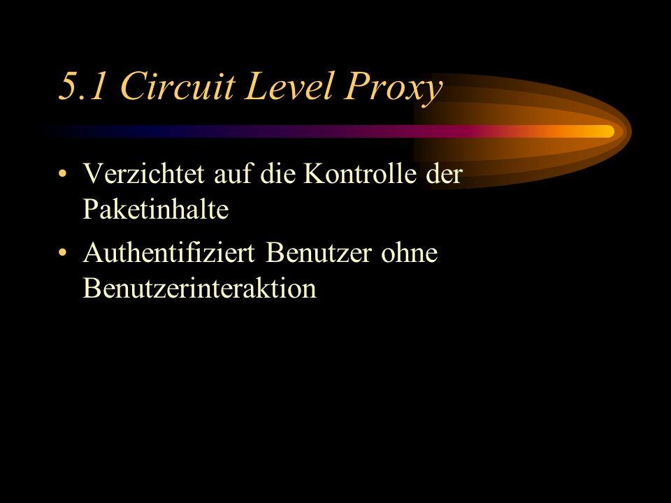 5.1 Circuit Level Proxy Verzichtet auf die Kontrolle der Paketinhalte Authentifiziert Benutzer ohne Benutzerinteraktion