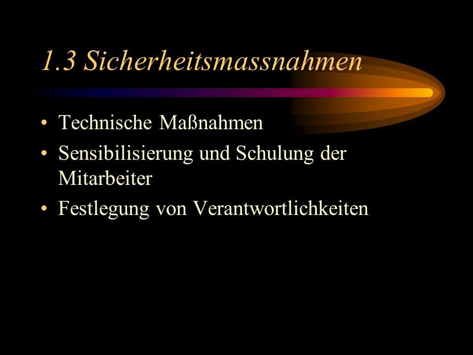 1.3 Sicherheitsmassnahmen Technische Maßnahmen Sensibilisierung und Schulung der Mitarbeiter Festlegung von Verantwortlichkeiten