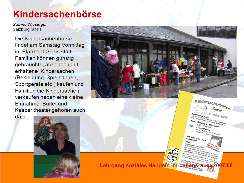 Lehrgang soziales Handeln im Lebensraum 2007/08 Die Kindersachenbörse findet am Samstag Vormittag im Pfarrsaal Gneis statt.