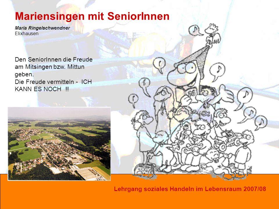 Lehrgang soziales Handeln im Lebensraum 2007/08 Den SeniorInnen die Freude am Mitsingen bzw.