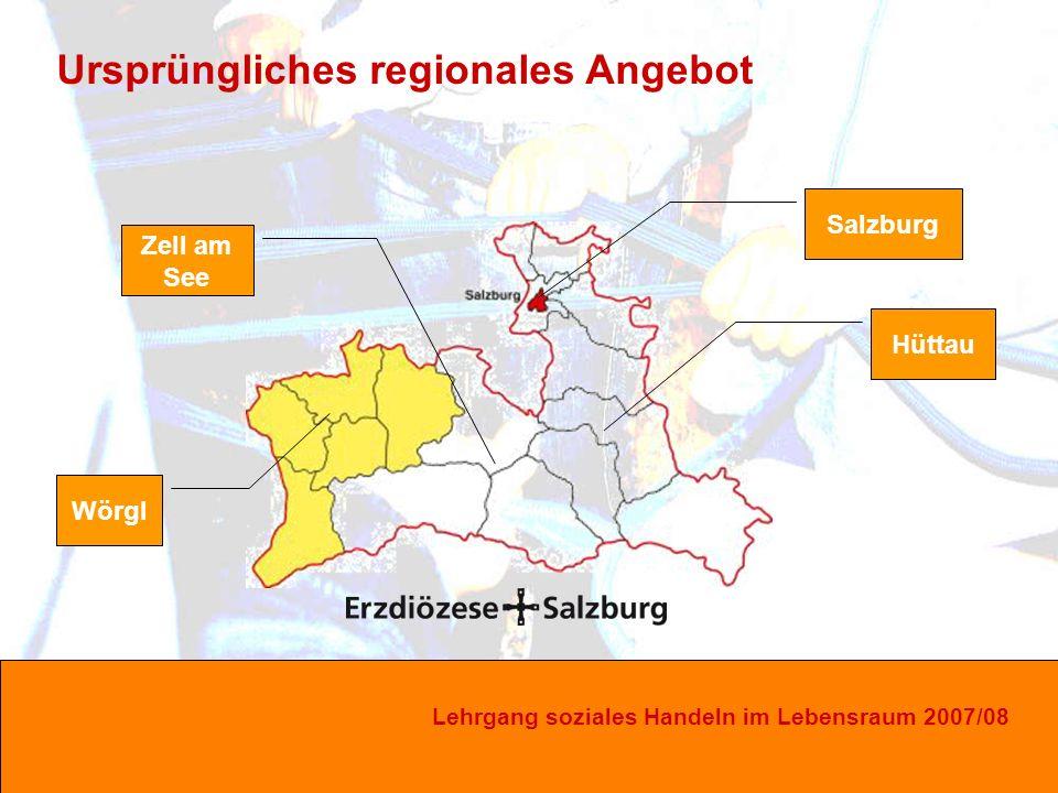 Lehrgang soziales Handeln im Lebensraum 2007/08 Hüttau Zell am See Wörgl Salzburg Ursprüngliches regionales Angebot