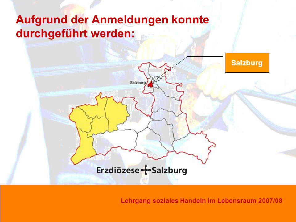Lehrgang soziales Handeln im Lebensraum 2007/08 Salzburg Aufgrund der Anmeldungen konnte durchgeführt werden: