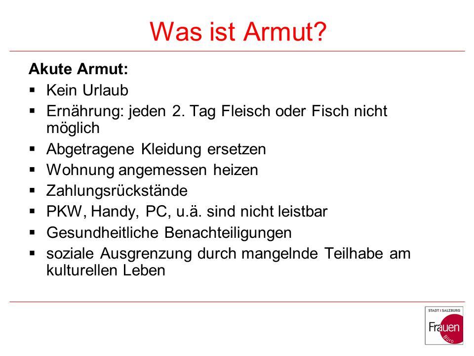 Zahlen, Daten, Fakten Österreich 1.044.000 Armutsgefährdete (13,2%) 473.000 Männer (12,3%) 571.000 Frauen (14 %) 467.000 akut Arme (5,9%)