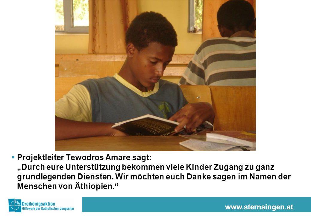 www.sternsingen.at Projektleiter Tewodros Amare sagt: Durch eure Unterstützung bekommen viele Kinder Zugang zu ganz grundlegenden Diensten. Wir möchte