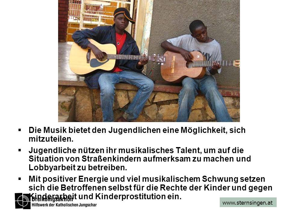 www.sternsingen.at Die Musik bietet den Jugendlichen eine Möglichkeit, sich mitzuteilen. Jugendliche nützen ihr musikalisches Talent, um auf die Situa