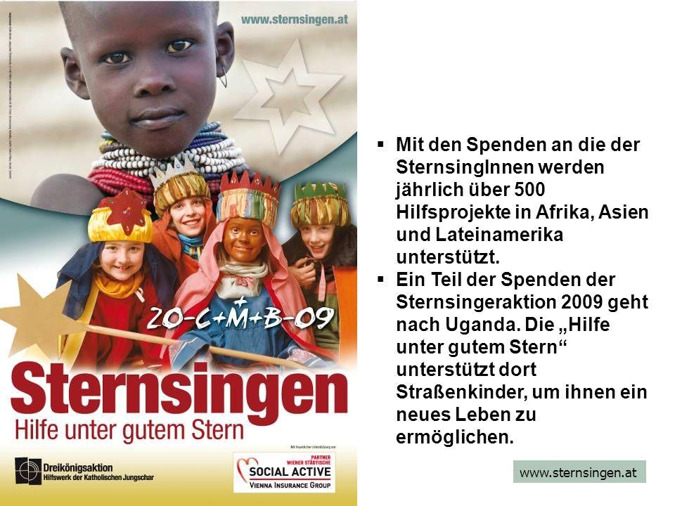 www.sternsingen.at Mit den Spenden an die der SternsingInnen werden jährlich über 500 Hilfsprojekte in Afrika, Asien und Lateinamerika unterstützt.