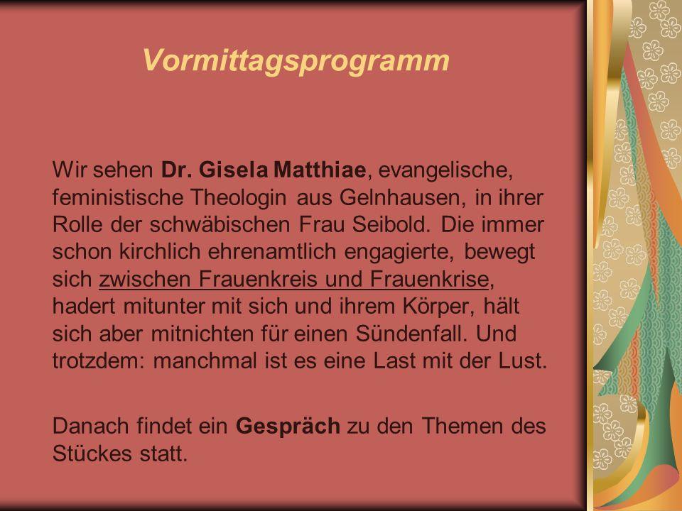 Vormittagsprogramm Wir sehen Dr. Gisela Matthiae, evangelische, feministische Theologin aus Gelnhausen, in ihrer Rolle der schwäbischen Frau Seibold.