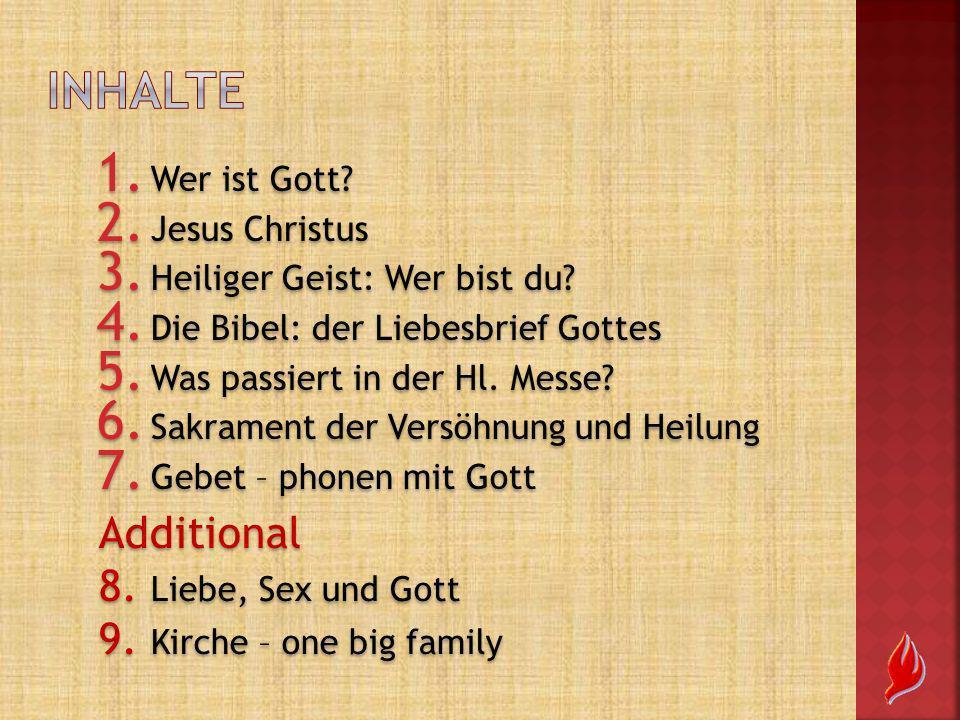 1. Wer ist Gott? 2. Jesus Christus 3. Heiliger Geist: Wer bist du? 4. Die Bibel: der Liebesbrief Gottes 5. Was passiert in der Hl. Messe? 6. Sakrament