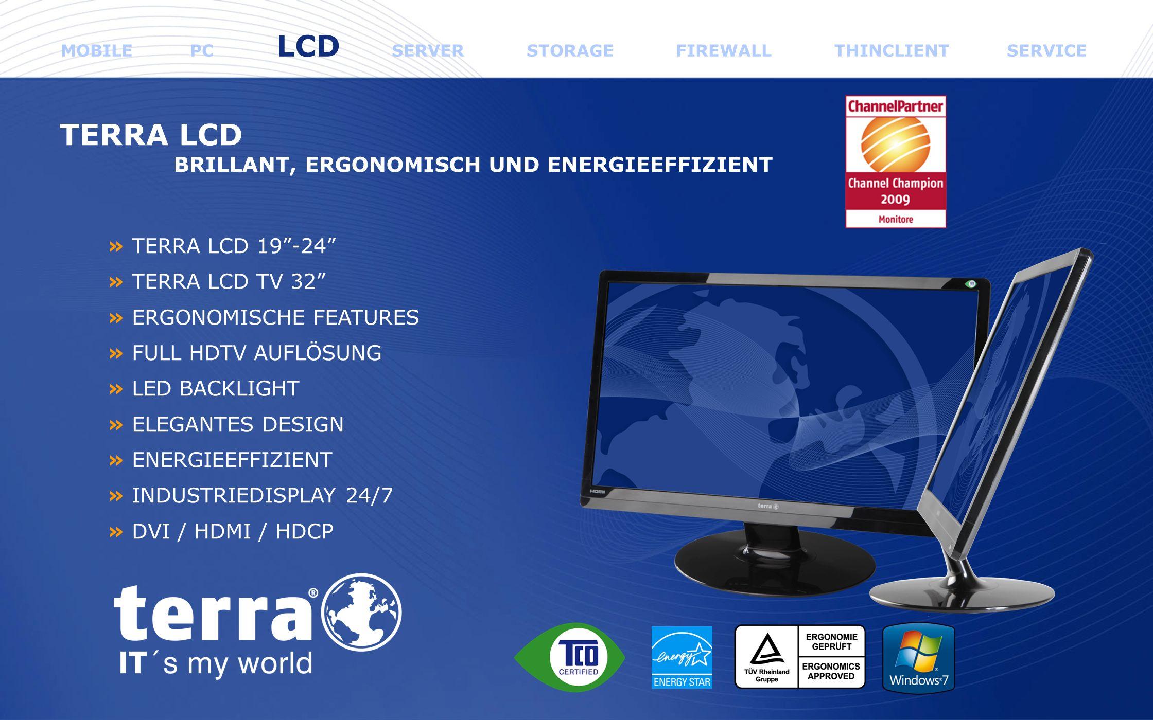 www.wortmann.de » TERRA LCD 19-24 » TERRA LCD TV 32 » ERGONOMISCHE FEATURES » FULL HDTV AUFLÖSUNG » LED BACKLIGHT » ELEGANTES DESIGN » ENERGIEEFFIZIEN