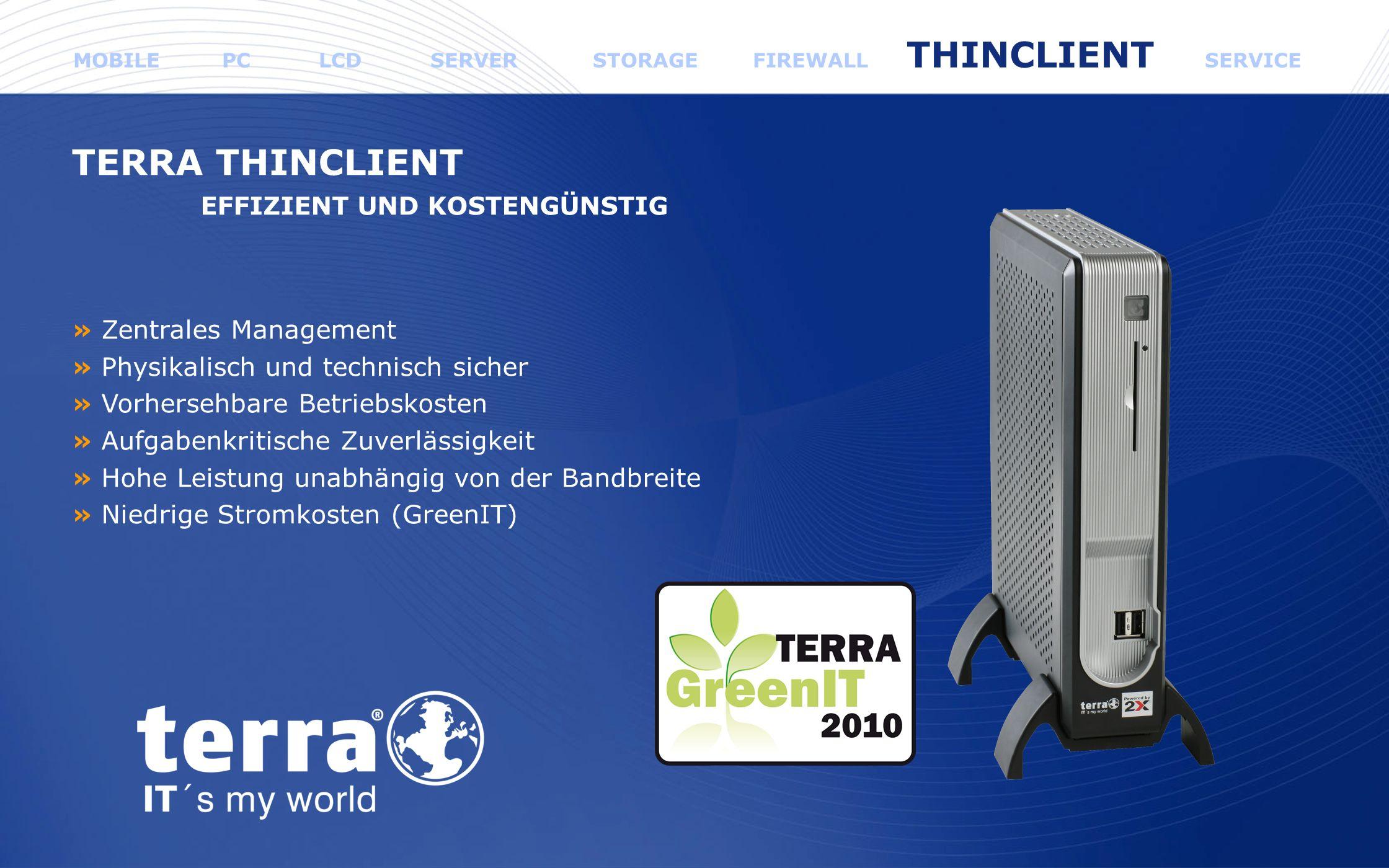 www.wortmann.de TERRA THINCLIENT EFFIZIENT UND KOSTENGÜNSTIG » Zentrales Management » Physikalisch und technisch sicher » Vorhersehbare Betriebskosten