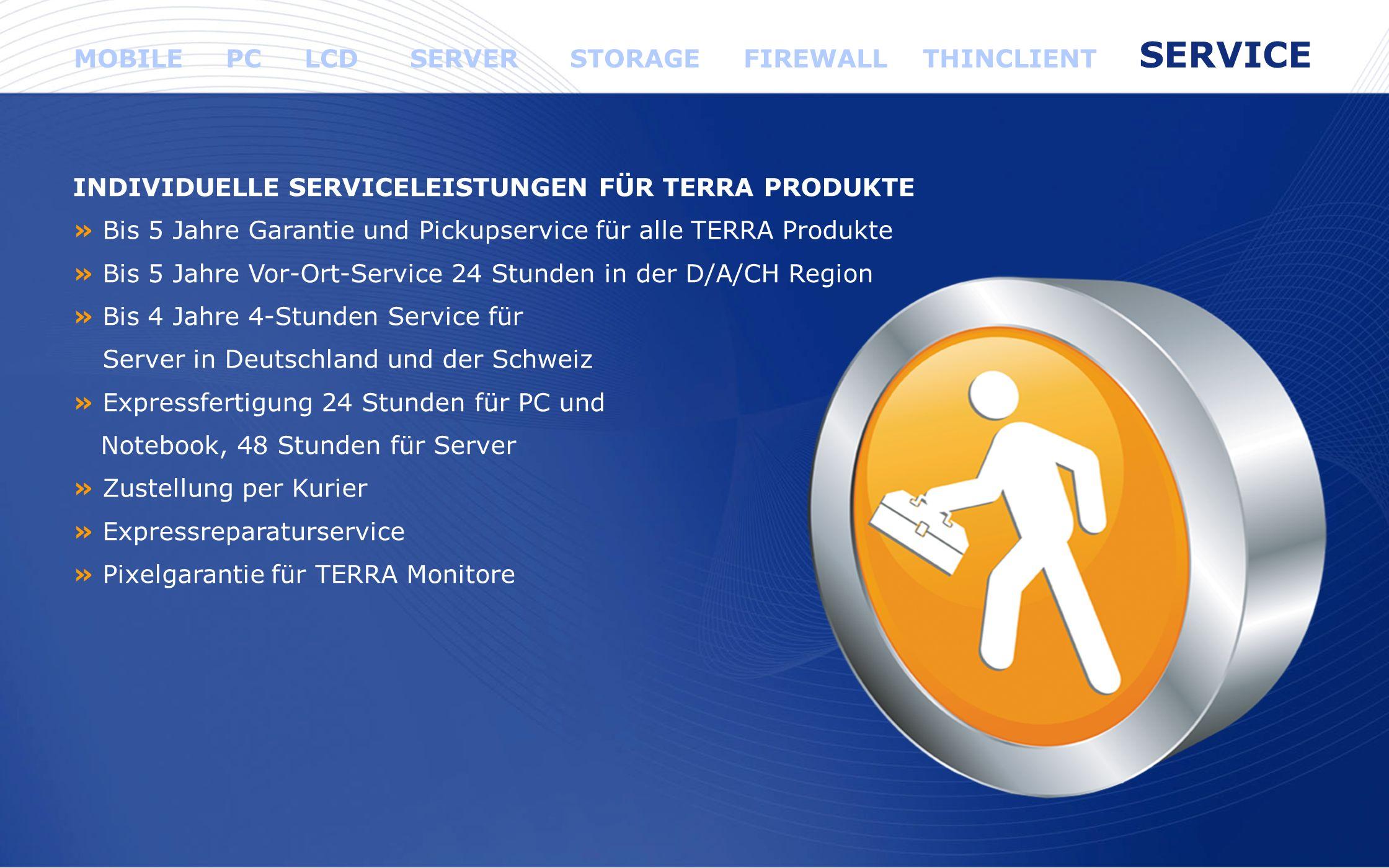 www.wortmann.de INDIVIDUELLE SERVICELEISTUNGEN FÜR TERRA PRODUKTE » Bis 5 Jahre Garantie und Pickupservice für alle TERRA Produkte » Bis 5 Jahre Vor-O