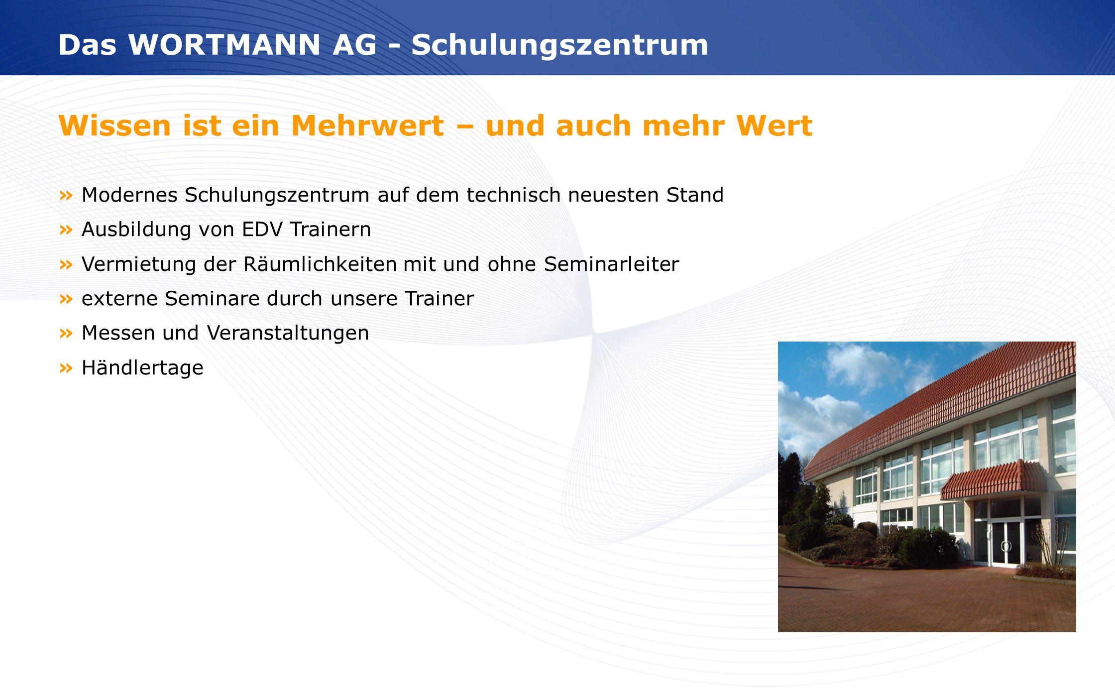 www.wortmann.de Wissen ist ein Mehrwert – und auch mehr Wert » Modernes Schulungszentrum auf dem technisch neuesten Stand » Ausbildung von EDV Trainer