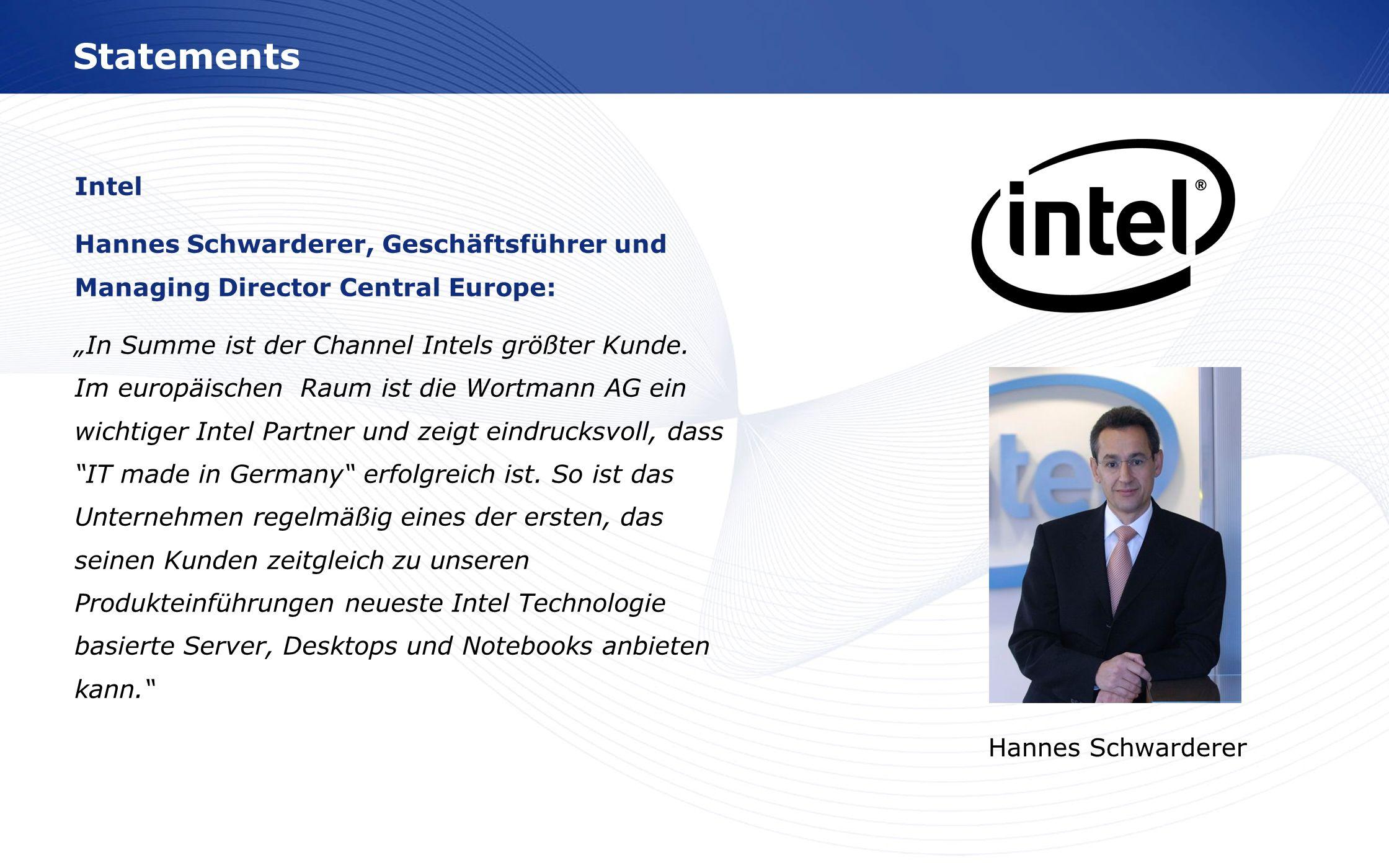 www.wortmann.de Statements Intel Hannes Schwarderer, Geschäftsführer und Managing Director Central Europe: In Summe ist der Channel Intels größter Kun