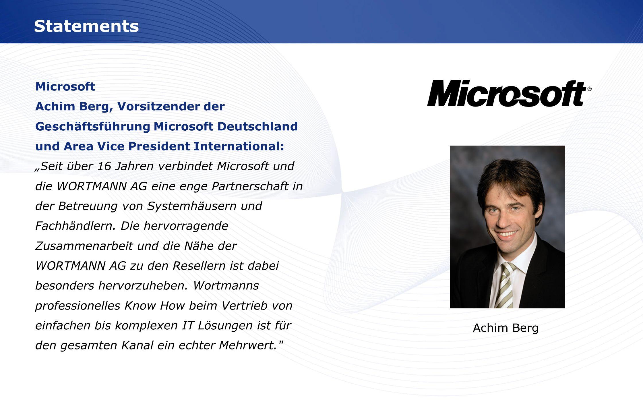 www.wortmann.de Statements Microsoft Achim Berg, Vorsitzender der Geschäftsführung Microsoft Deutschland und Area Vice President International: Seit ü