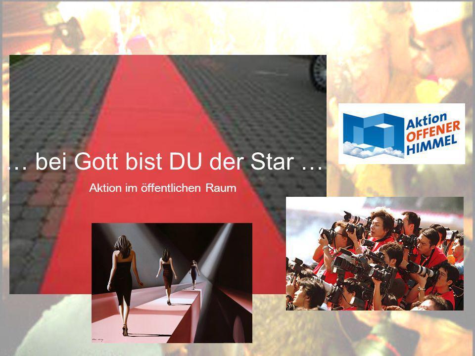 … bei Gott bist DU der Star … Aktion im öffentlichen Raum