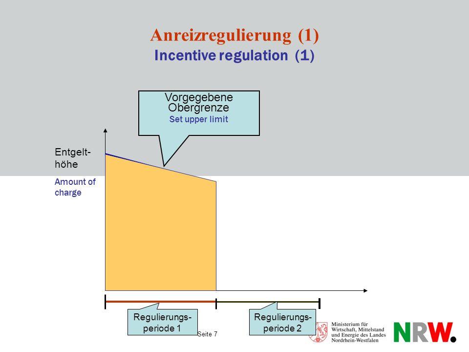 Seite 8 Anreizregulierung (2) Incentive regulation (2) Vorgegebene Obergrenze Set upper limit Regulierungs- periode 1 Regulierungs- periode 2 Tatsächliches Effizienzniveau Actual level of efficiency Nicht abgeschöpfter Effizienzgewinn Unexploited efficiency gain Entgelt- höhe Amount of charge