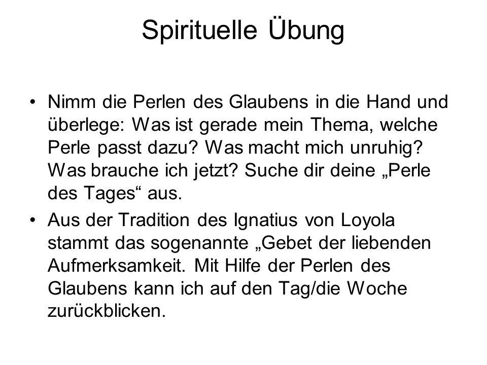 Spirituelle Übung Nimm die Perlen des Glaubens in die Hand und überlege: Was ist gerade mein Thema, welche Perle passt dazu.