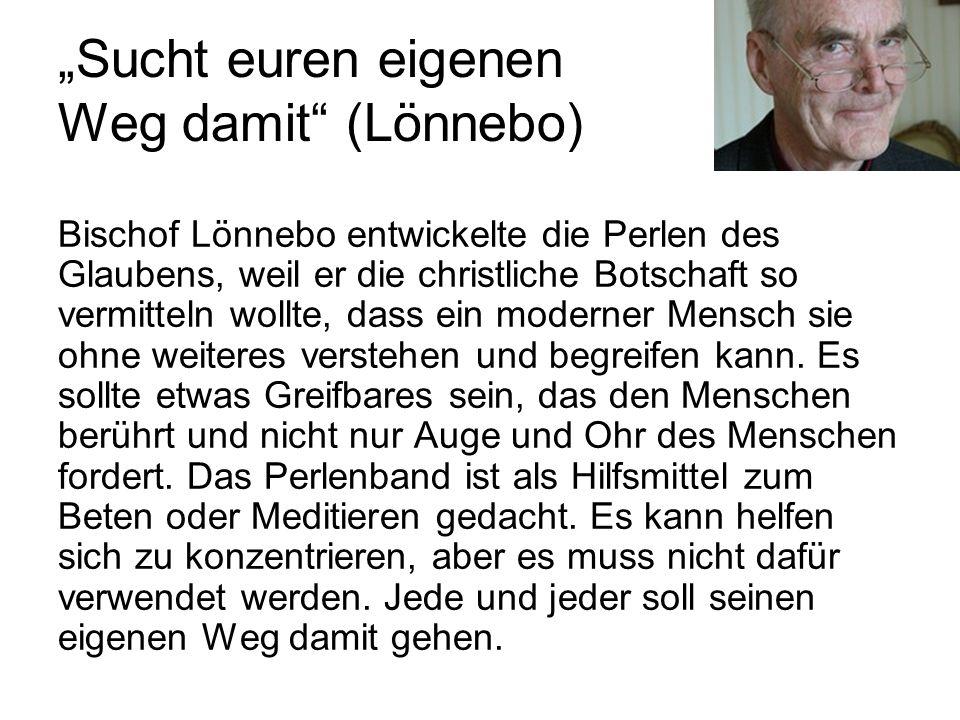 Sucht euren eigenen Weg damit (Lönnebo) Bischof Lönnebo entwickelte die Perlen des Glaubens, weil er die christliche Botschaft so vermitteln wollte, dass ein moderner Mensch sie ohne weiteres verstehen und begreifen kann.