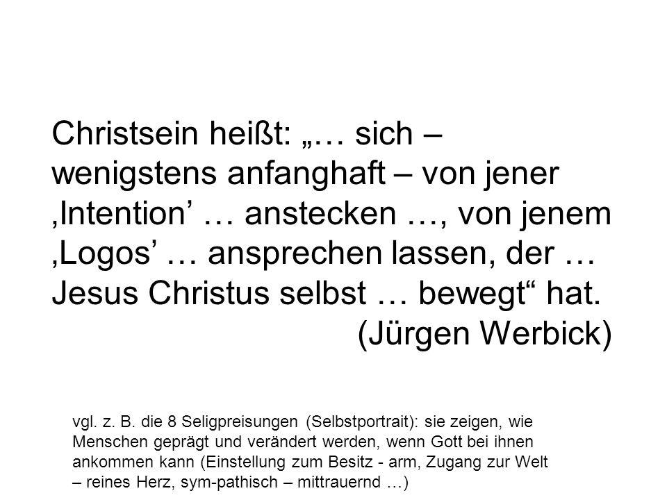 Christsein heißt: … sich – wenigstens anfanghaft – von jener Intention … anstecken …, von jenem Logos … ansprechen lassen, der … Jesus Christus selbst … bewegt hat.