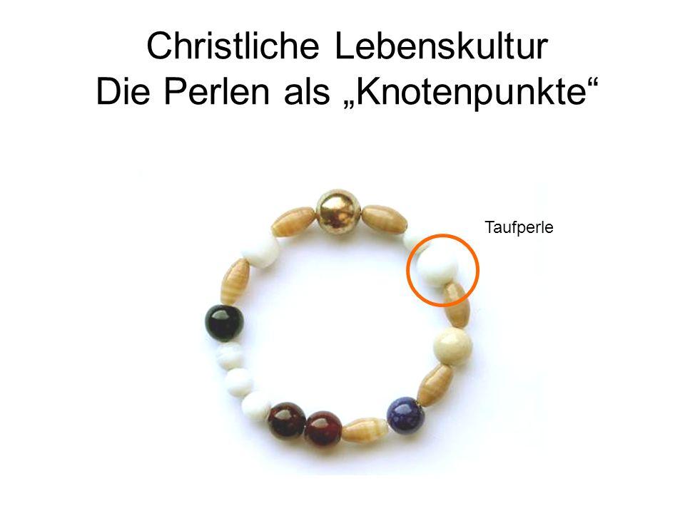 Christliche Lebenskultur Die Perlen als Knotenpunkte Taufperle