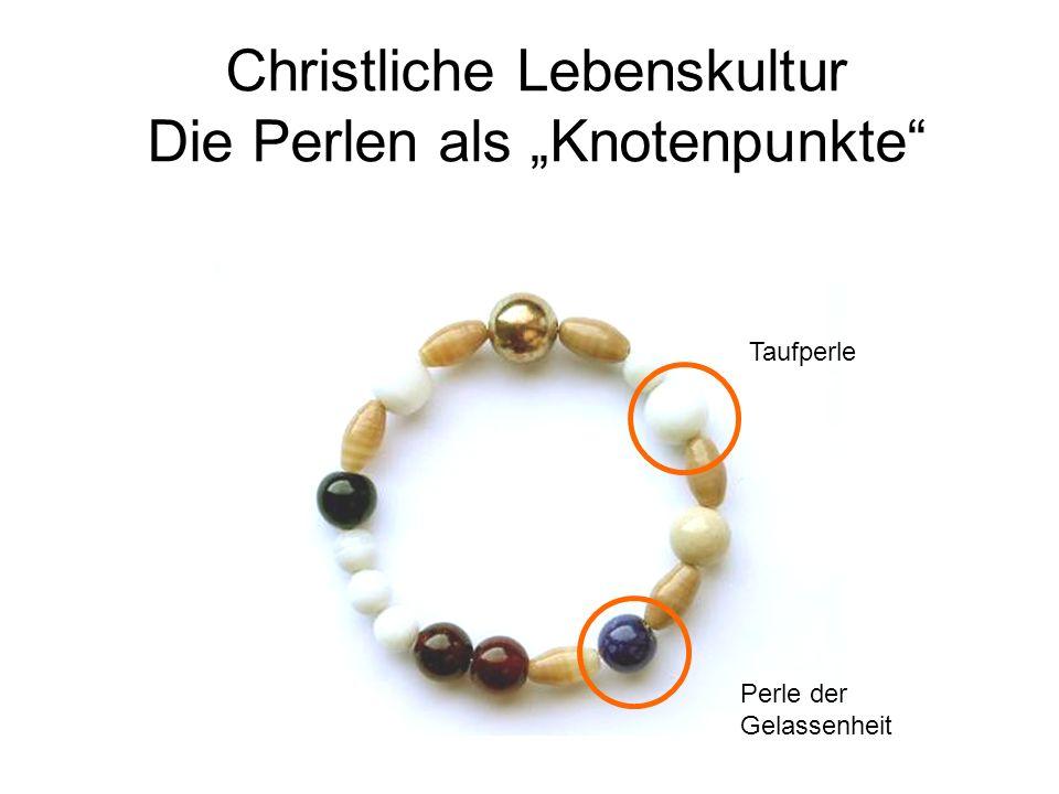 Christliche Lebenskultur Die Perlen als Knotenpunkte Taufperle Perle der Gelassenheit